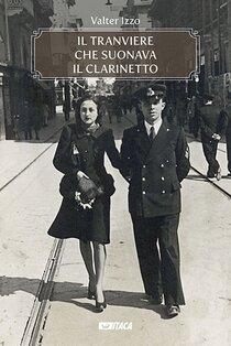 Il tranviere che suonava il clarinetto - Valter Izzo | Libro | Itacalibri