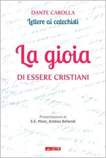 La gioia di essere cristiani - Dante Carolla | Libro | Itacalibri