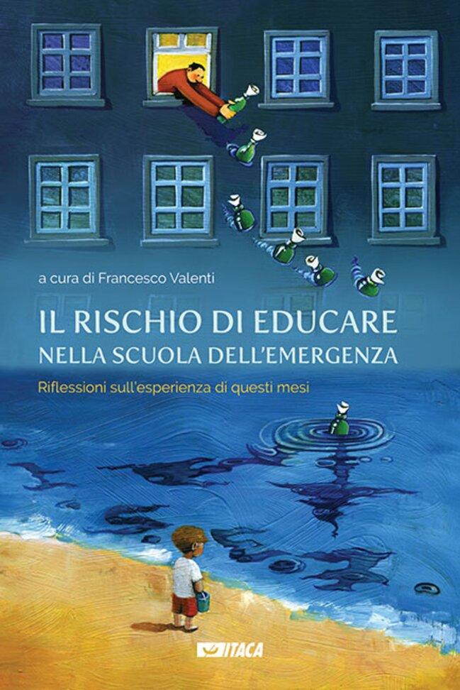 Il rischio di educare nella scuola dell'emergenza: Riflessioni sull'esperienza di questi mesi. AA.VV. | Libro | Itacalibri