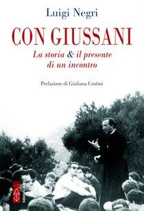 Con Giussani: La storia & il presente di un incontro. Luigi Negri | Libro | Itacalibri