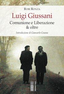 Luigi Giussani: Comunione e Liberazione & oltre. Robi Ronza | Libro | Itacalibri
