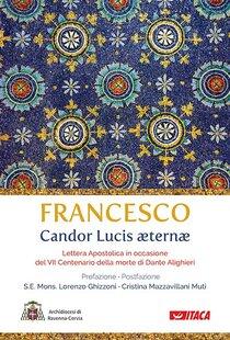 Candor Lucis aeternae: Lettera Apostolica in occasione del VII Centenario della morte di Dante Alighieri. Papa Francesco (Jorge Mario Bergoglio) | Libro | Itacalibri