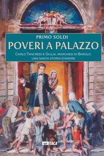 Poveri a palazzo: Carlo Tancredi e Giulia, marchesi di Barolo: una santa storia d'amore. Primo Soldi | Libro | Itacalibri