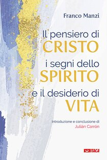Il pensiero di Cristo, i segni dello Spirito e il desiderio di vita - Franco Manzi | Libro | Itacalibri