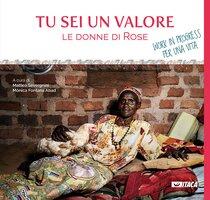 Tu sei un valore: Le donne di Rose. Work in progress per una vita. AA.VV. | Libro | Itacalibri