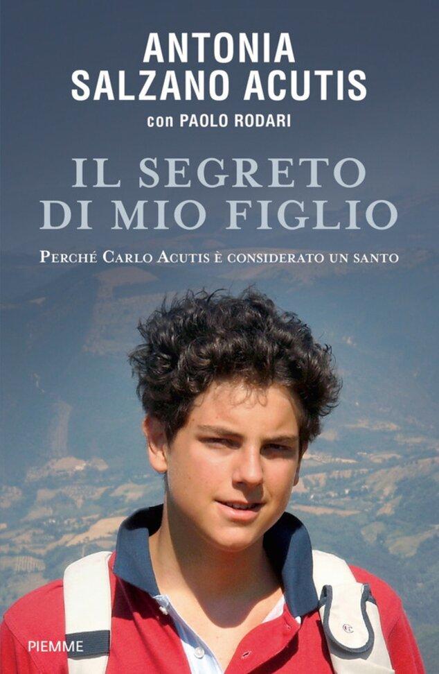 Il segreto di mio figlio: Perché Carlo Acutis è considerato un santo. Antonia Salzano Acutis | Libro | Itacalibri