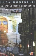 Il crollo delle aspettative: Scritti insurrezionali su Milano. Luca Doninelli | Libro | Itacalibri