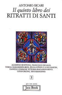 Il quinto libro dei ritratti di santi - Antonio Maria Sicari | Libro | Itacalibri