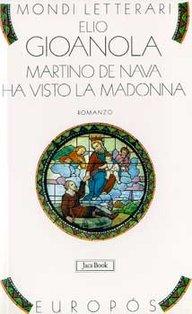 Martino de Nava ha visto la Madonna - Elio Gioanola | Libro | Itacalibri