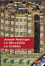 La bellezza. La Chiesa - Joseph Ratzinger   Libro   Itacalibri