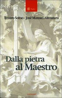 Dalla pietra al Maestro - Etsuro Sotoo, José Manuel Almuzara   Libro   Itacalibri