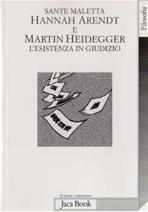 Hannah Arendt e Martin Heidegger: L'esistenza in giudizio. Sante Maletta   Libro   Itacalibri