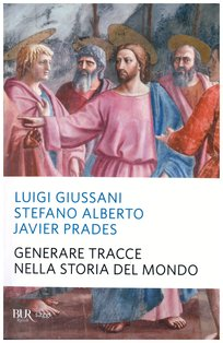 Generare tracce nella storia del mondo - Luigi Giussani, Stefano Alberto, Javier Prades | Libro | Itacalibri