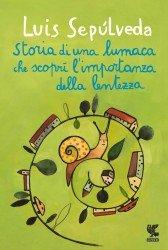 Storia di una lumaca che scoprì l'importanza della lentezza - Luis Sepúlveda | Libro | Itacalibri