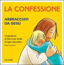 La confessione: Abbracciati da Gesù. Papa Francesco (Jorge Mario Bergoglio) | Libro | Itacalibri